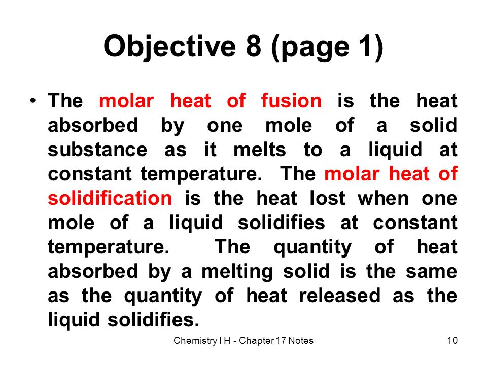 Objective 8 (page 1) The molar heat of fusion is the heat absorbed by one mole of a solid substance as it melts to a liquid at constant temperature. T