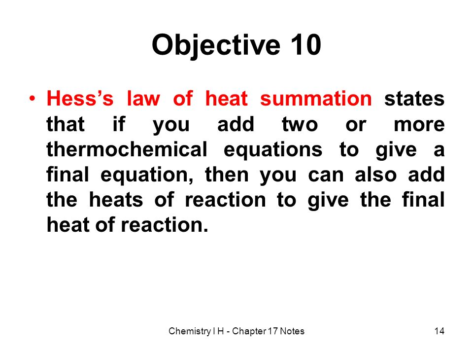 Objective 10 Hesss law of heat summation states that if you add two or more thermochemical equations to give a final equation, then you can also add t