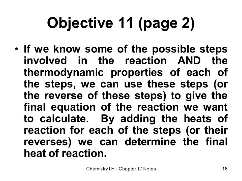 Objective 11 (page 2) If we know some of the possible steps involved in the reaction AND the thermodynamic properties of each of the steps, we can use