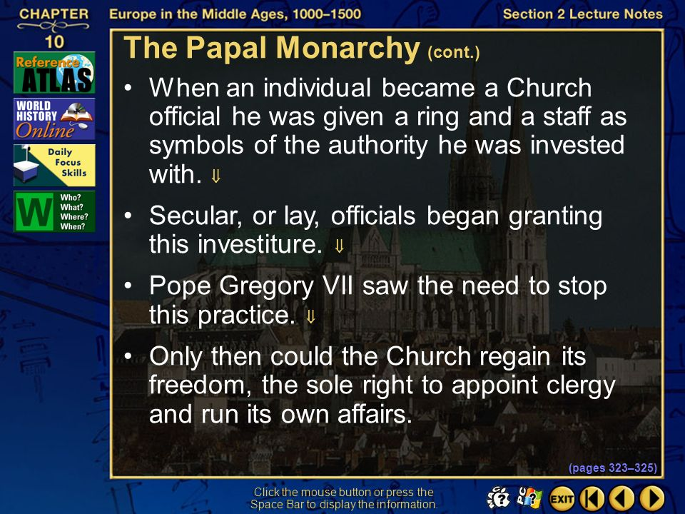 Section 2-8 Click the mouse button or press the Space Bar to display the information. The Papal Monarchy (cont.) By the eleventh century Church leader