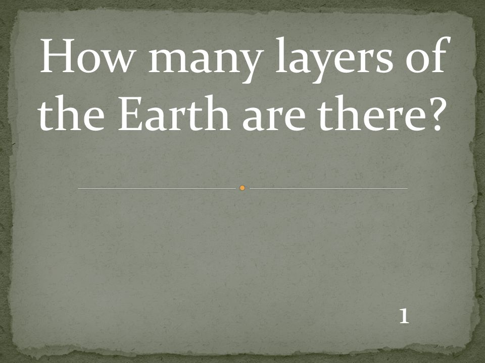 1 How many layers of the Earth are there