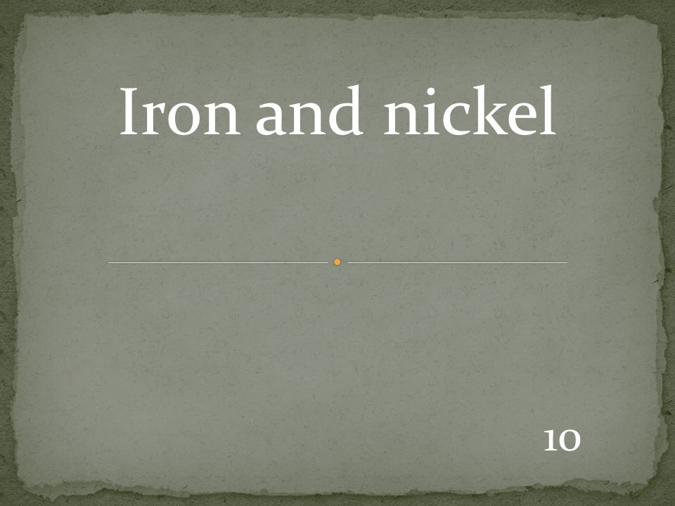 10 Iron and nickel