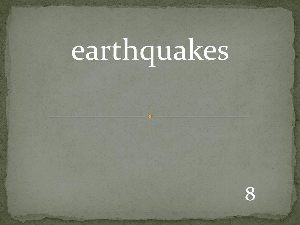 8 earthquakes