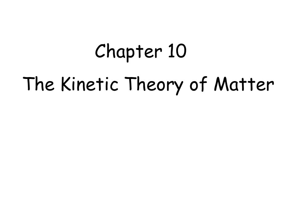 Chapter 10 The Kinetic Theory of Matter