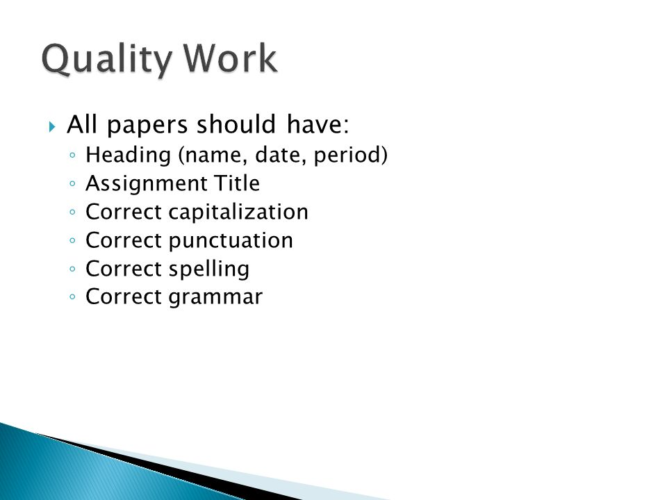 All papers should have: Heading (name, date, period) Assignment Title Correct capitalization Correct punctuation Correct spelling Correct grammar