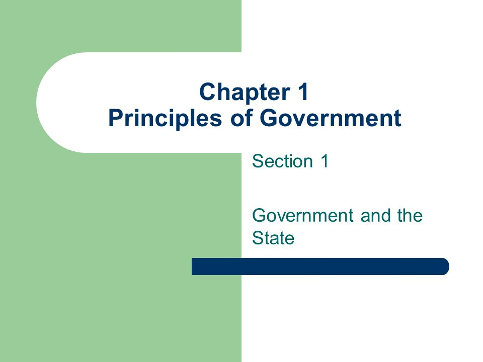 Chapter 1 Principles of Government Section 1 Government and the State