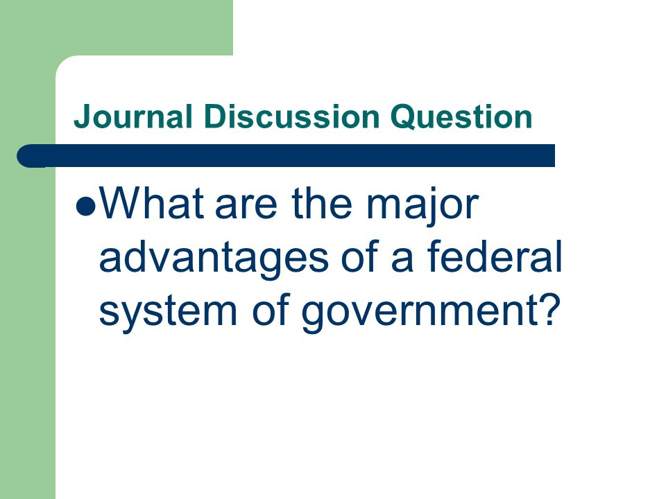 Journal Discussion Question What are the major advantages of a federal system of government?