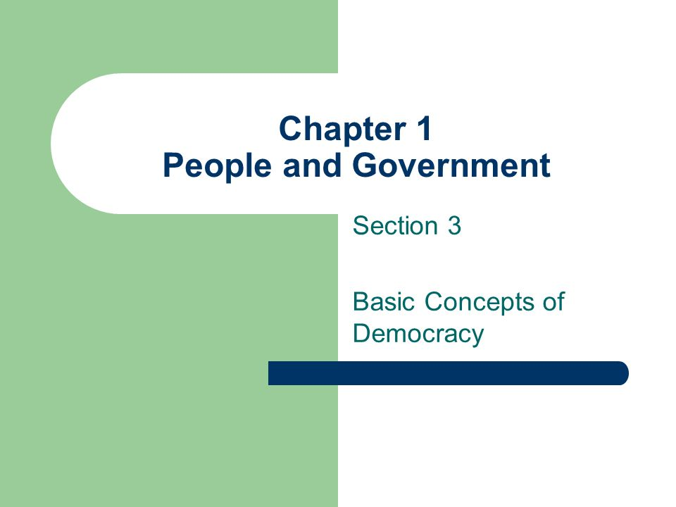 Chapter 1 People and Government Section 3 Basic Concepts of Democracy