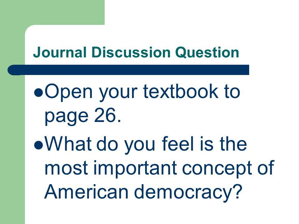 Journal Discussion Question Open your textbook to page 26. What do you feel is the most important concept of American democracy?