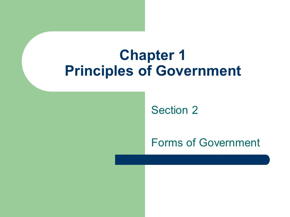 Chapter 1 Principles of Government Section 2 Forms of Government