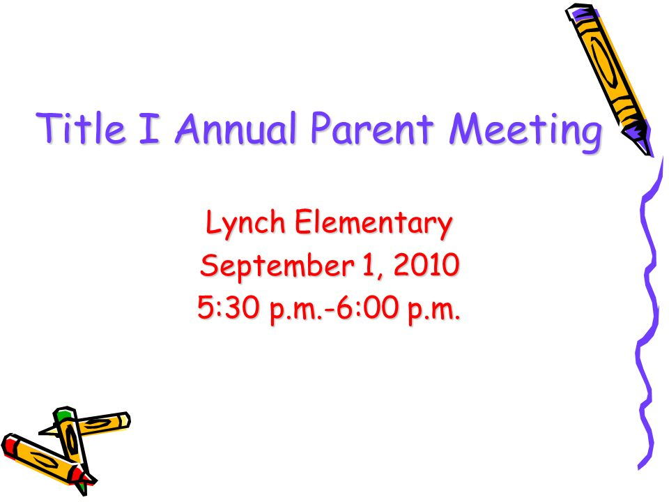 Title I Annual Parent Meeting Lynch Elementary September 1, 2010 5:30 p.m.-6:00 p.m.