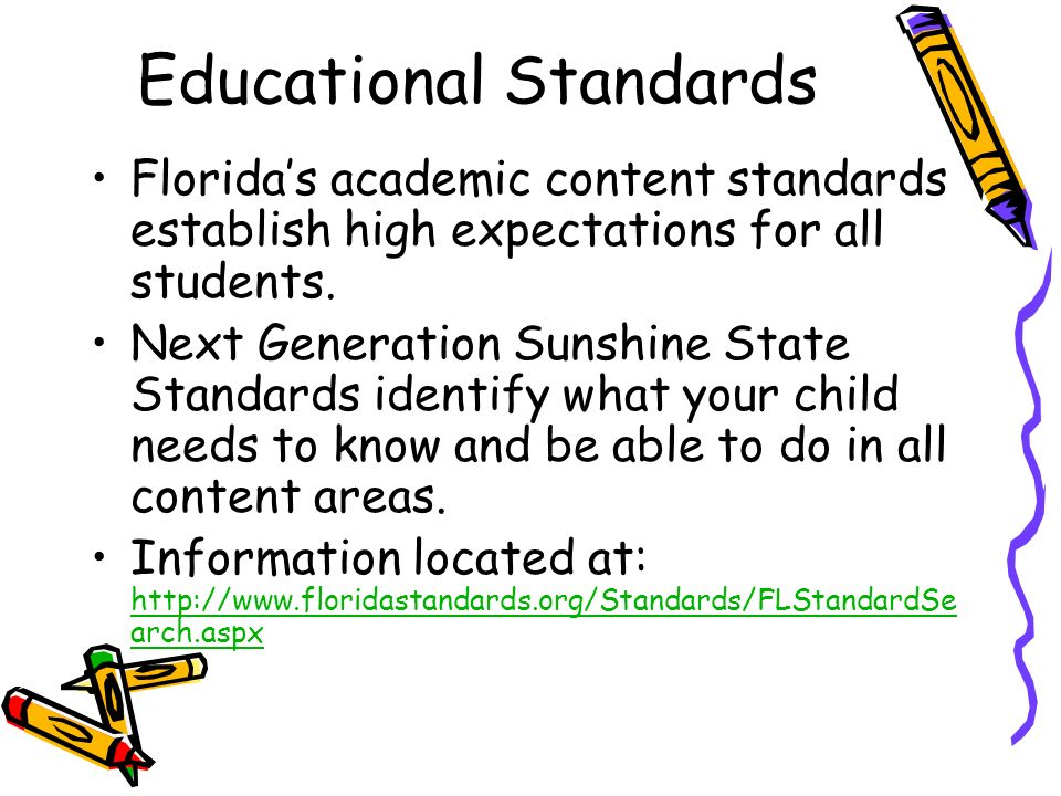 Educational Standards Floridas academic content standards establish high expectations for all students.