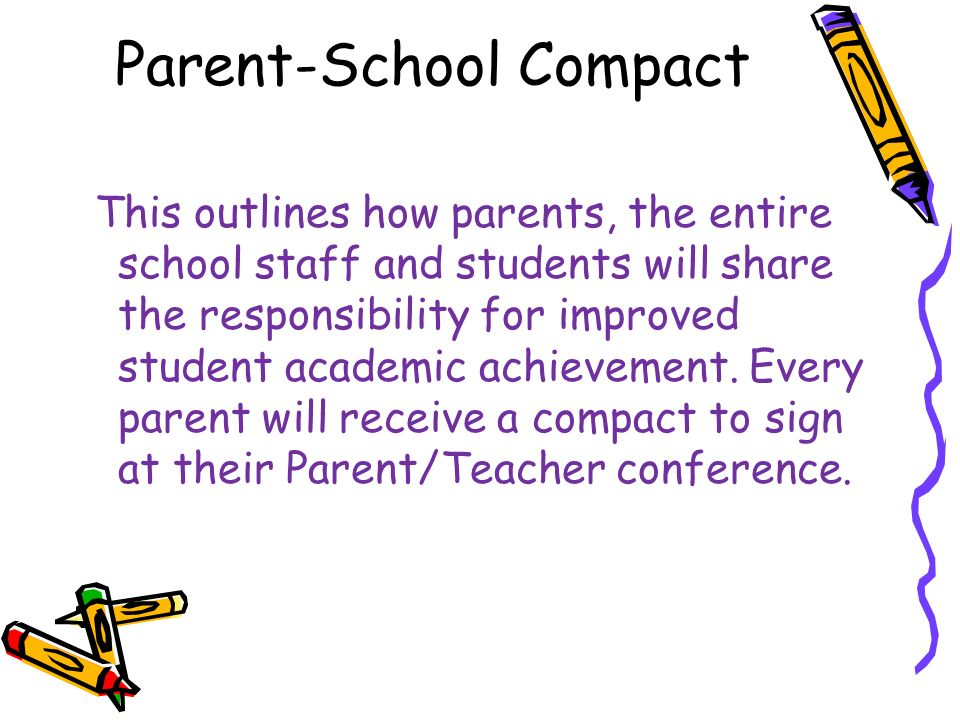 Parent-School Compact This outlines how parents, the entire school staff and students will share the responsibility for improved student academic achievement.