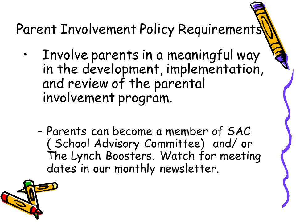 Parent Involvement Policy Requirements Involve parents in a meaningful way in the development, implementation, and review of the parental involvement program.