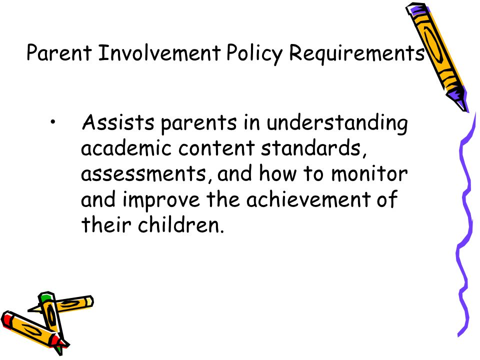 Assists parents in understanding academic content standards, assessments, and how to monitor and improve the achievement of their children.