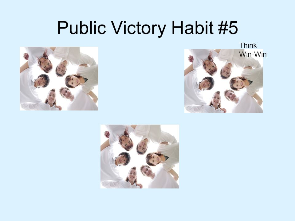 Public Victory Habit #6 Think Win-Win Seek First to Understand Synergize Sharpen the Saw