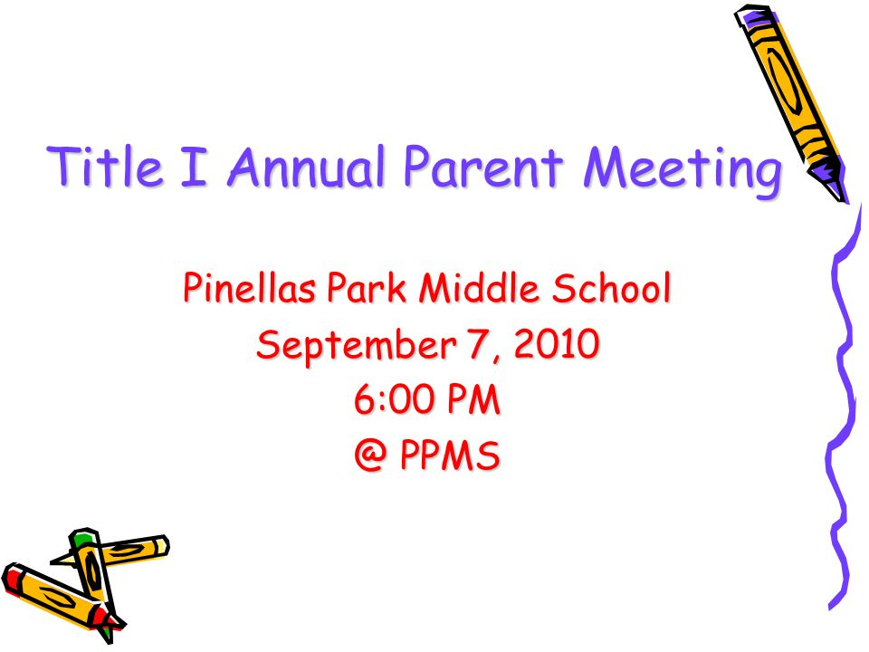 Title I Annual Parent Meeting Pinellas Park Middle School September 7, 2010 6:00 PM @ PPMS