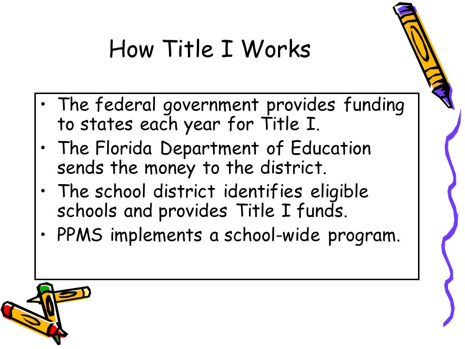 How Title I Works The federal government provides funding to states each year for Title I. The Florida Department of Education sends the money to the