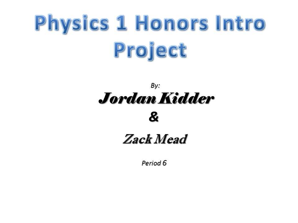 By: By: Jordan Kidder Jordan Kidder& Zack Mead Period 6