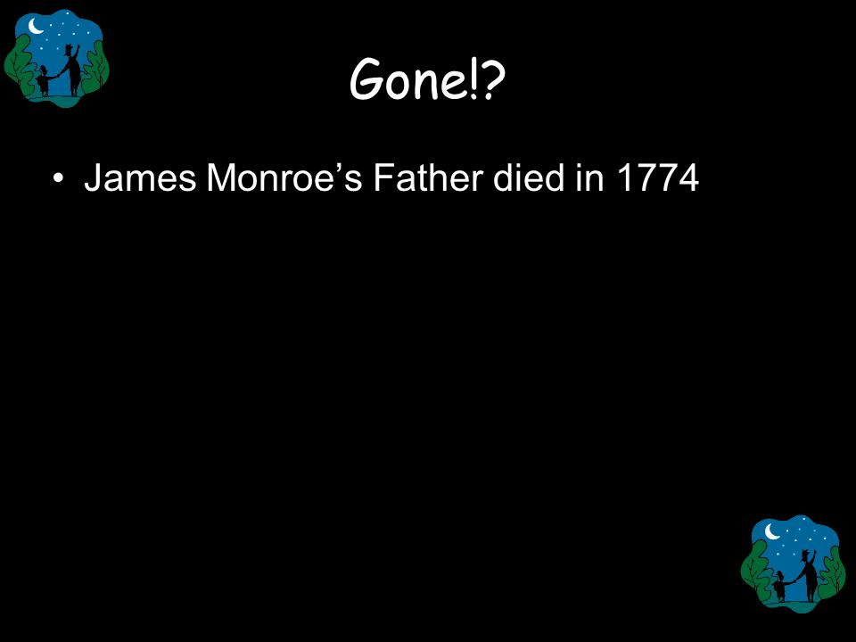 Gone!? James Monroes Father died in 1774