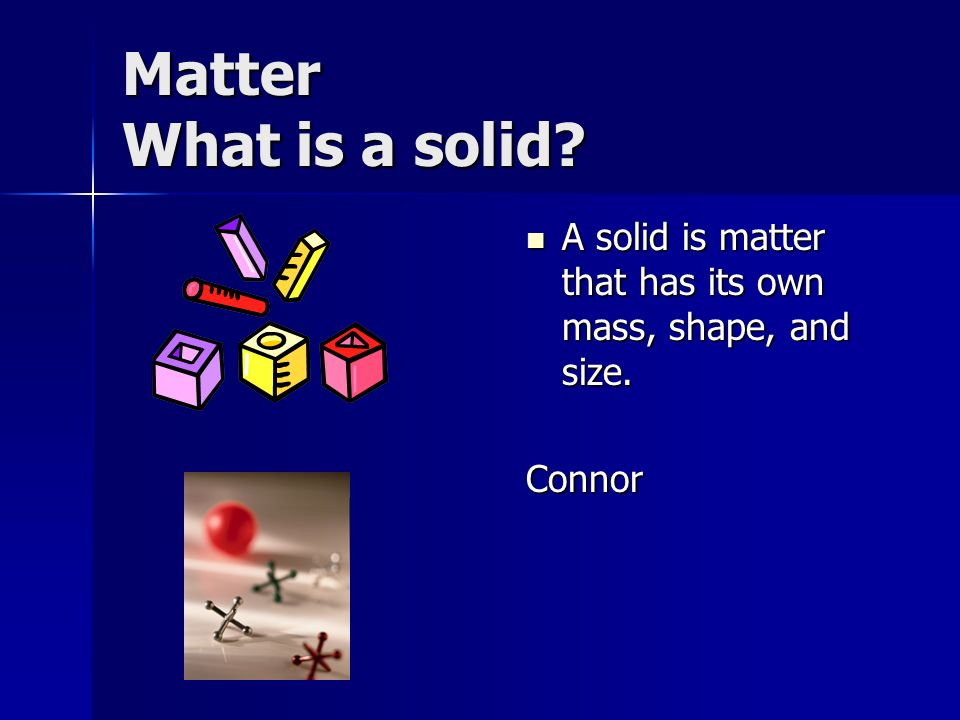 Matter What are States of Matter. The three states of matter are solid, liquid and gas.