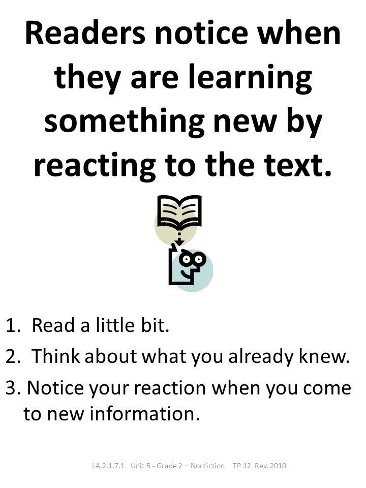 Readers notice when they are learning something new by reacting to the text. 1. Read a little bit. 2. Think about what you already knew. 3. Notice you