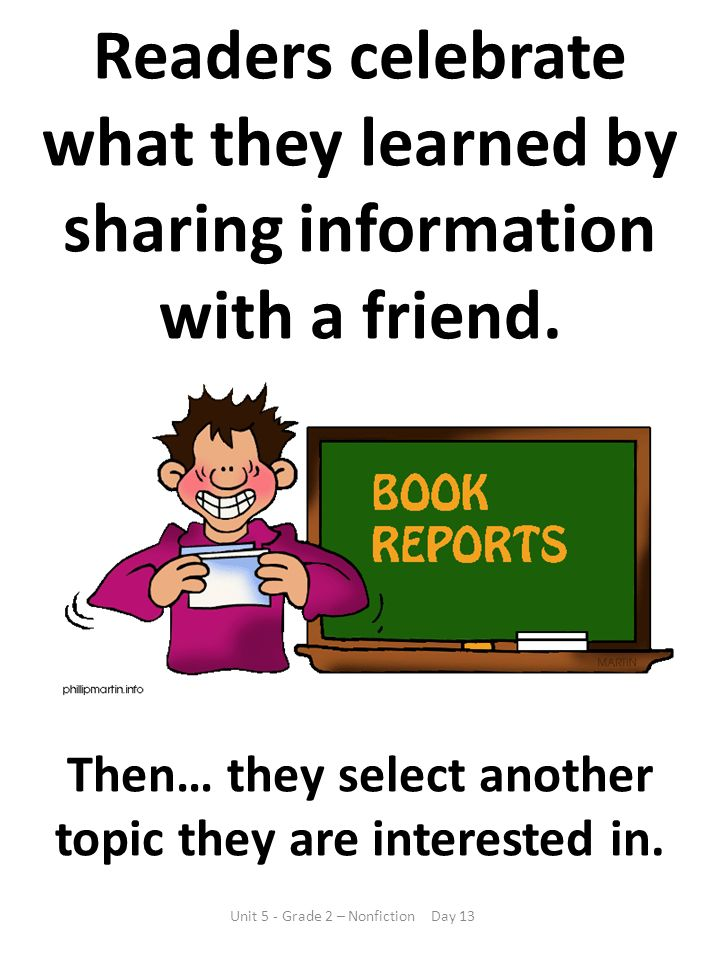 Readers celebrate what they learned by sharing information with a friend. Then… they select another topic they are interested in. Unit 5 - Grade 2 – N