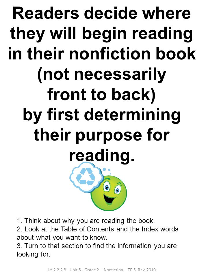 Readers decide where they will begin reading in their nonfiction book (not necessarily front to back) by first determining their purpose for reading.