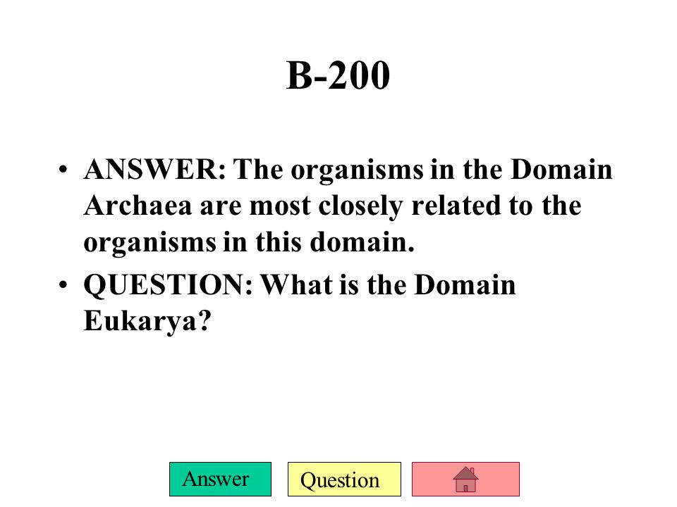 Question Answer ANSWER: The three domains of life.