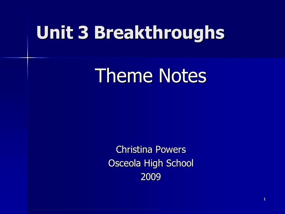 1 Unit 3 Breakthroughs Theme Notes Christina Powers Osceola High School 2009