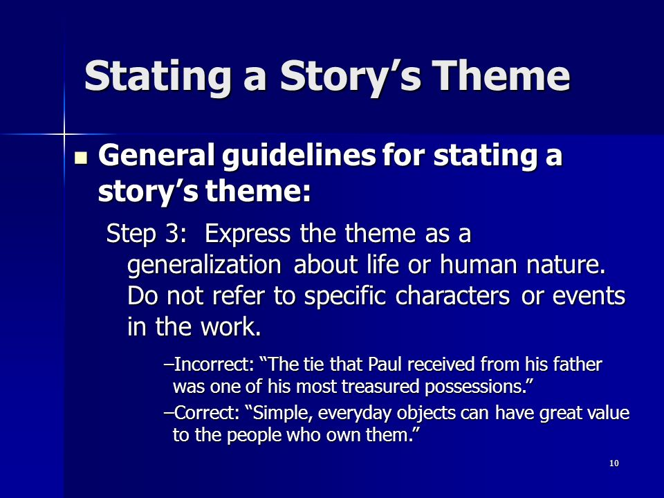 10 Stating a Storys Theme Step 3: Express the theme as a generalization about life or human nature. Do not refer to specific characters or events in t