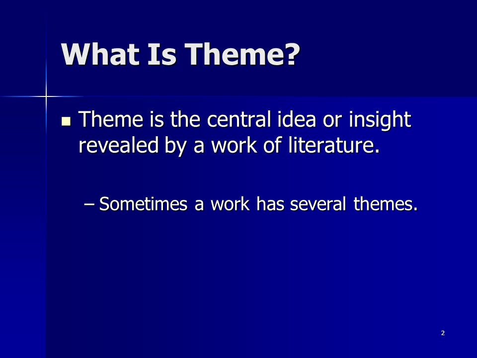 2 What Is Theme. Theme is the central idea or insight revealed by a work of literature.