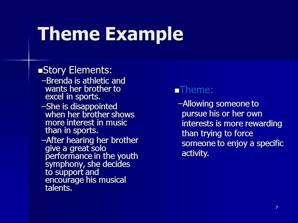7 Theme Example Story Elements: Story Elements: –Brenda is athletic and wants her brother to excel in sports. –She is disappointed when her brother sh