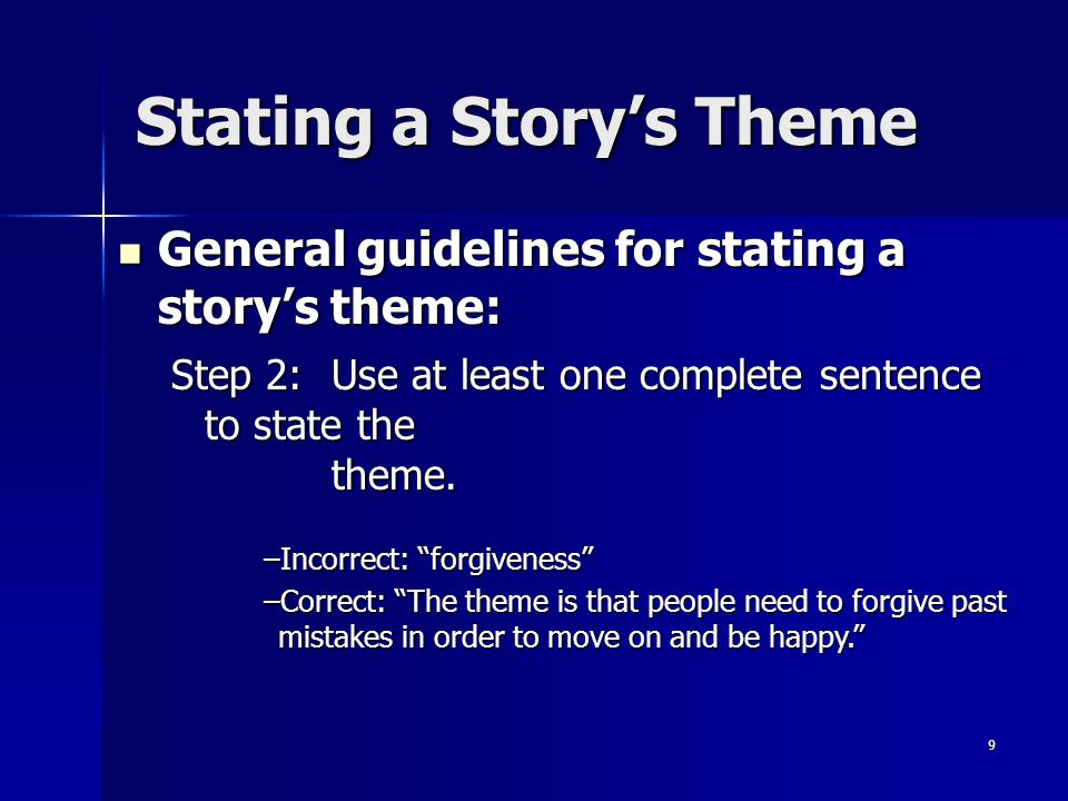 9 Stating a Storys Theme Step 2:Use at least one complete sentence to state the theme.