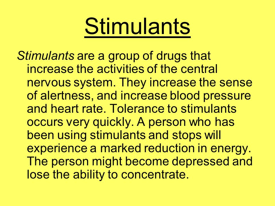 Stimulants Stimulants are a group of drugs that increase the activities of the central nervous system. They increase the sense of alertness, and incre