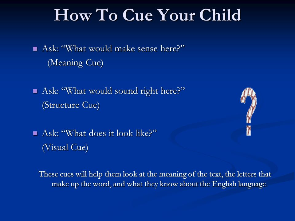 How To Cue Your Child Ask: What would make sense here? Ask: What would make sense here? (Meaning Cue) Ask: What would sound right here? Ask: What woul