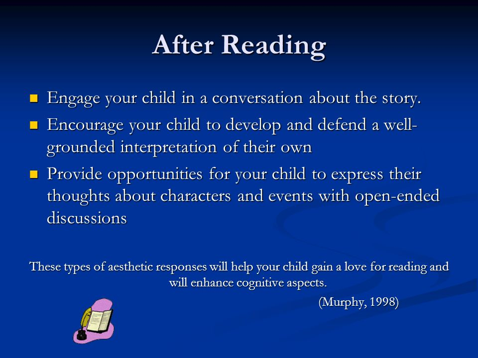 After Reading Engage your child in a conversation about the story. Engage your child in a conversation about the story. Encourage your child to develo