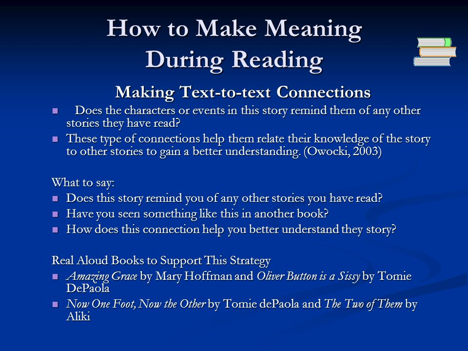 How to Make Meaning During Reading Making Text-to-text Connections Does the characters or events in this story remind them of any other stories they h