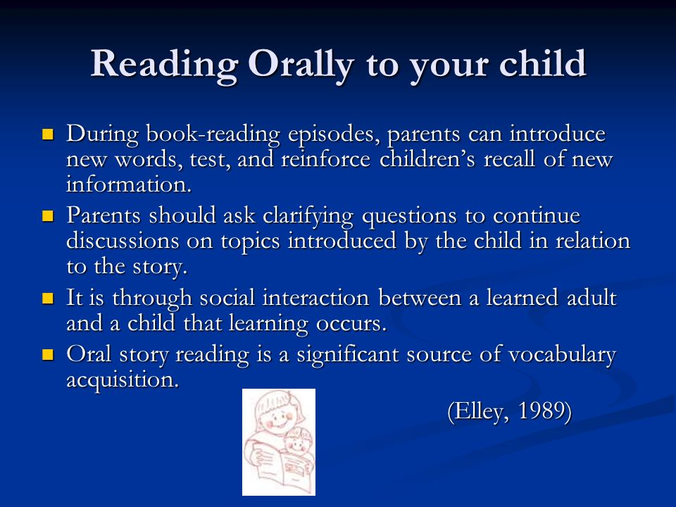 Reading Orally to your child During book-reading episodes, parents can introduce new words, test, and reinforce childrens recall of new information. D
