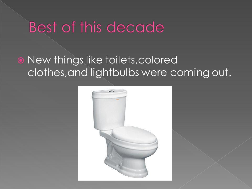 New things like toilets,colored clothes,and lightbulbs were coming out.