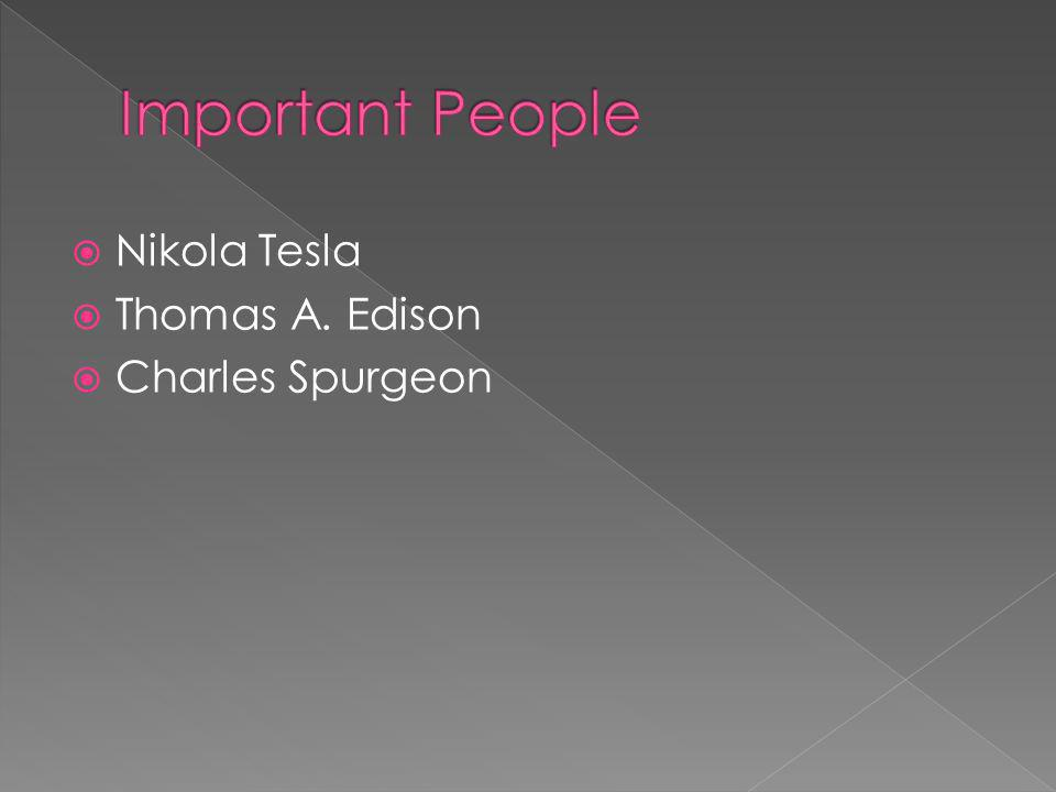 Nikola Tesla Thomas A. Edison Charles Spurgeon