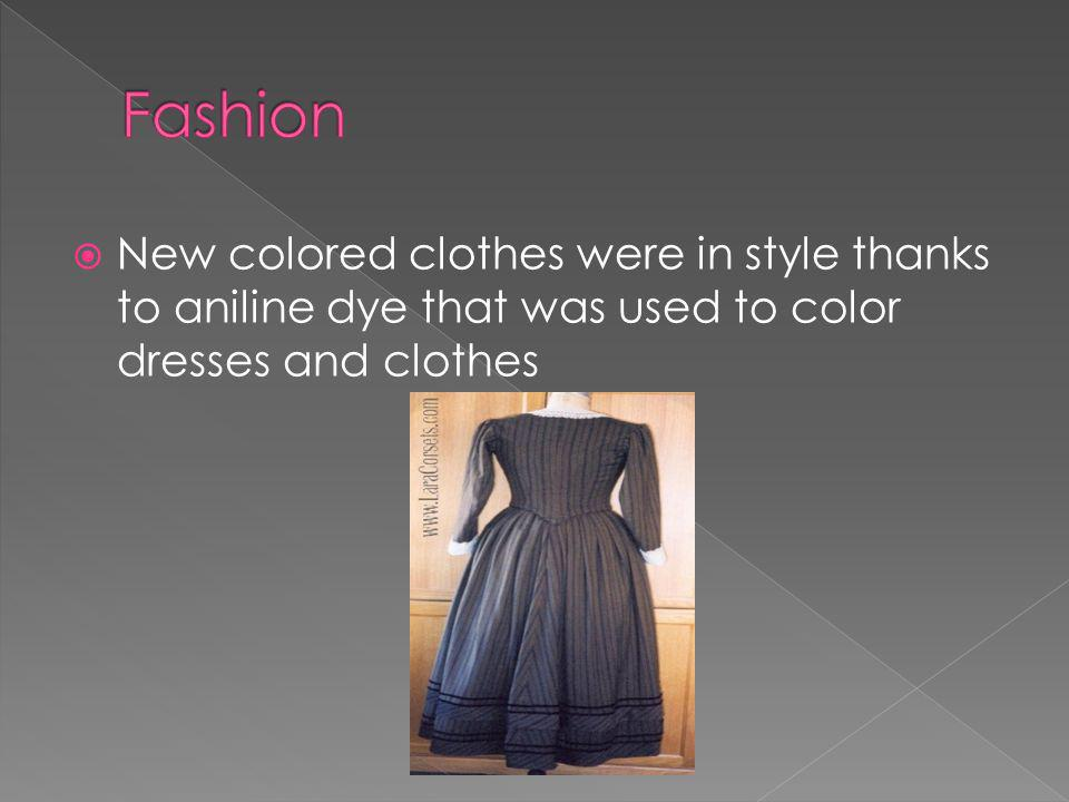 New colored clothes were in style thanks to aniline dye that was used to color dresses and clothes