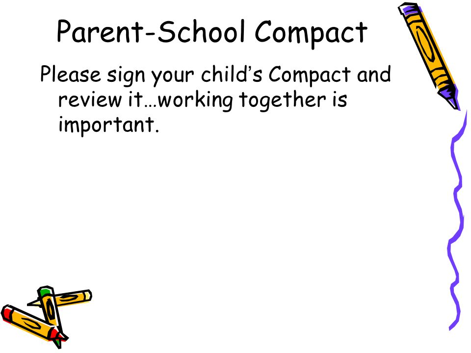 Parent-School Compact Please sign your childs Compact and review it…working together is important.