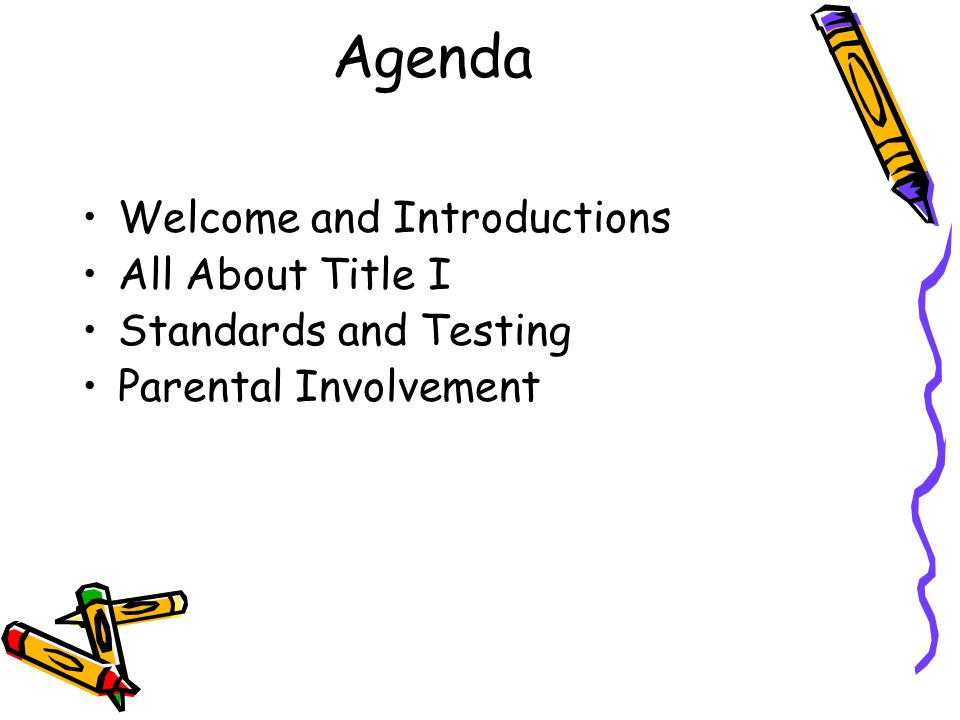 Agenda Welcome and Introductions All About Title I Standards and Testing Parental Involvement