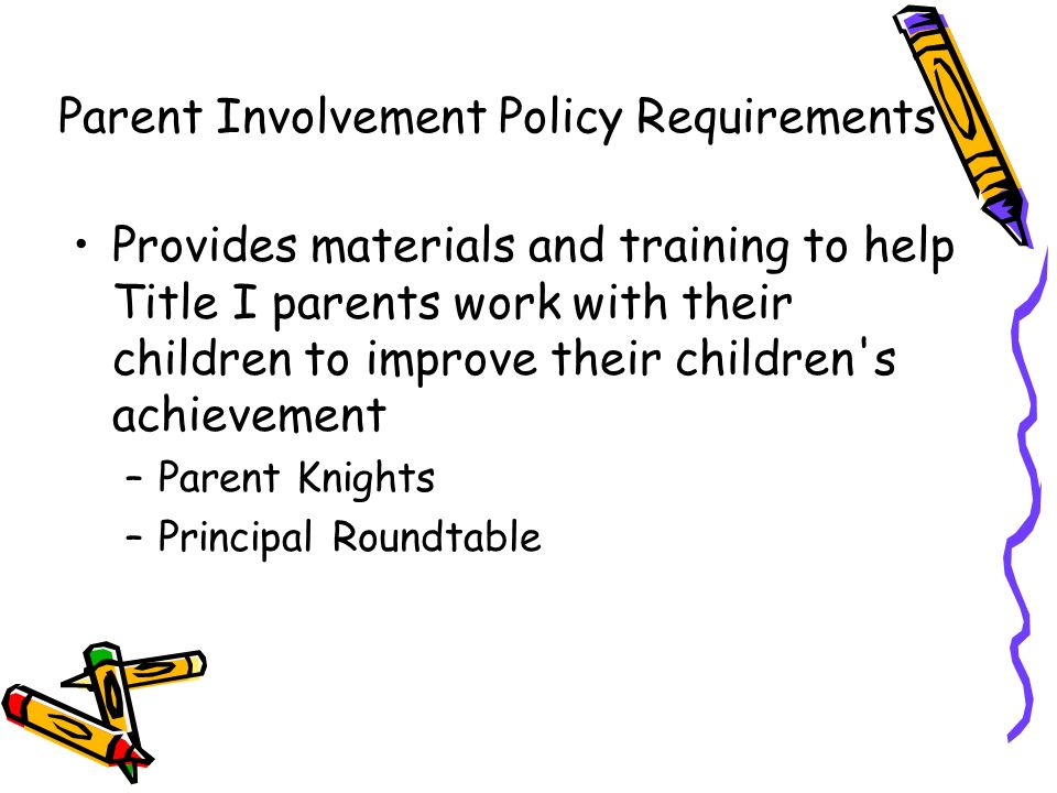 Provides materials and training to help Title I parents work with their children to improve their children's achievement –Parent Knights –Principal Ro