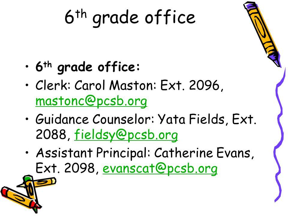 6 th grade office 6 th grade office: Clerk: Carol Maston: Ext. 2096, mastonc@pcsb.org mastonc@pcsb.org Guidance Counselor: Yata Fields, Ext. 2088, fie