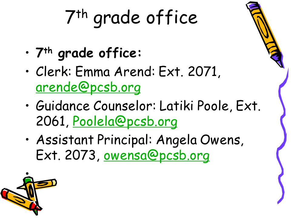 7 th grade office 7 th grade office: Clerk: Emma Arend: Ext. 2071, arende@pcsb.org arende@pcsb.org Guidance Counselor: Latiki Poole, Ext. 2061, Poolel