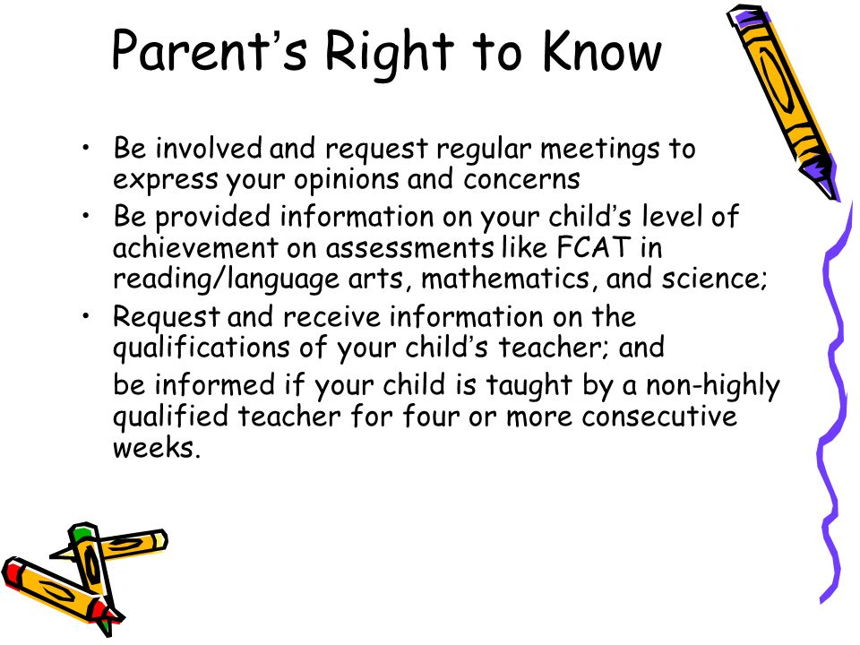 Parents Right to Know Be involved and request regular meetings to express your opinions and concerns Be provided information on your childs level of a
