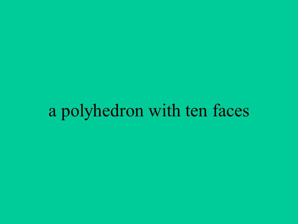 a polyhedron with ten faces