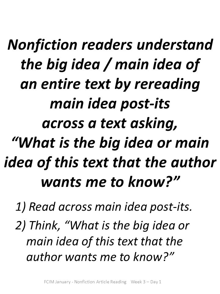 Nonfiction readers understand the big idea / main idea of an entire text by rereading main idea post-its across a text asking, What is the big idea or